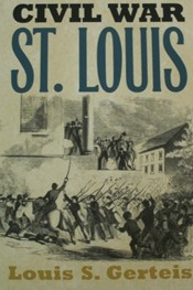Civil War in St. Louis by Louis S. Gerteis