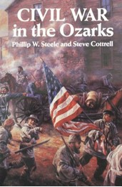 Civil War in the Ozarks by Phillip W. Steele and Steve Cottrell