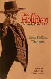 Doc Holliday: A Family Portrait by Karen Holliday Tanner