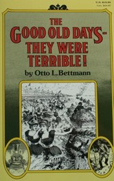 The Good Old Days-They Were Terrible by Otto L. Bettmann