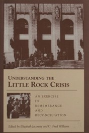 Understanding The Little Rock Crises edited by Elizabeth Jacoway and C. Fred Wil