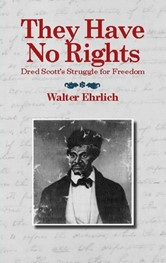 They Have No Rights: Dred Scott's Struggle for Freedom by Walter Ehrlich